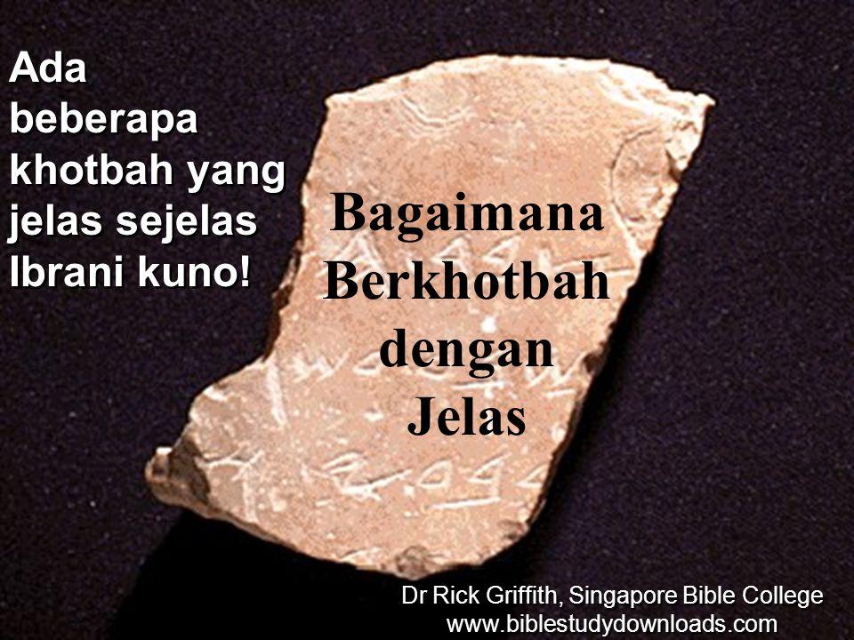Ada beberapa khotbah yang jelas sejelas Ibrani kuno! Bagaimana Berkhotbah dengan Jelas Dr Rick Griffith, Singapore Bible College www.biblestudydownloa