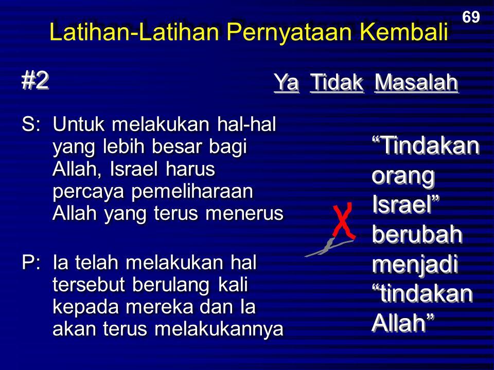 S:Untuk melakukan hal-hal yang lebih besar bagi Allah, Israel harus percaya pemeliharaan Allah yang terus menerus P:Ia telah melakukan hal tersebut be