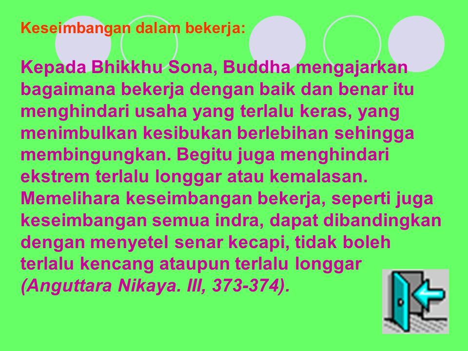 Keseimbangan dalam bekerja: Kepada Bhikkhu Sona, Buddha mengajarkan bagaimana bekerja dengan baik dan benar itu menghindari usaha yang terlalu keras, yang menimbulkan kesibukan berlebihan sehingga membingungkan.