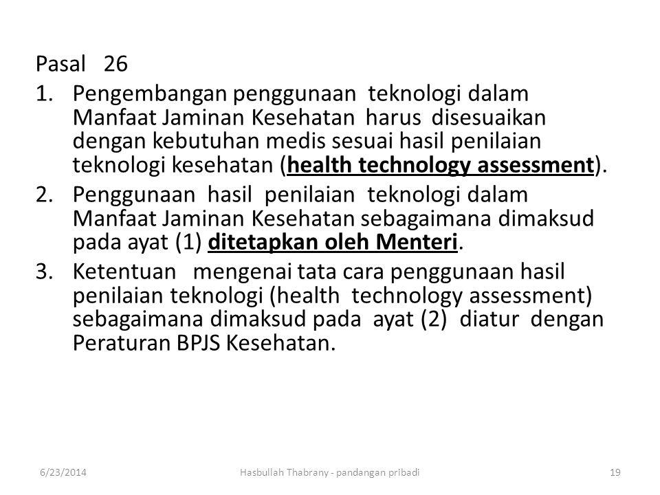 Pasal 26 1.Pengembangan penggunaan teknologi dalam Manfaat Jaminan Kesehatanharus disesuaikan dengan kebutuhan medis sesuai hasil penilaian teknologi