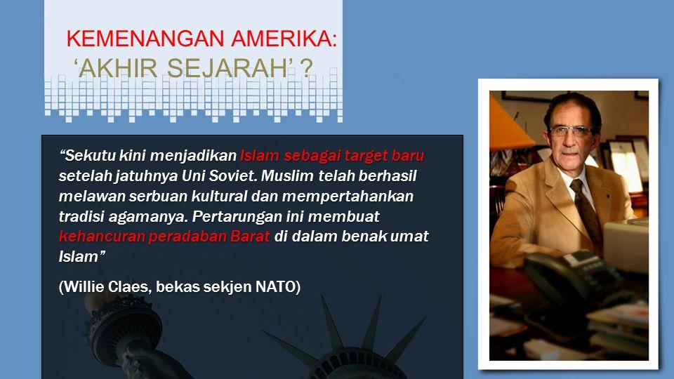 "KEMENANGAN AMERIKA: 'AKHIR SEJARAH' ? ""Sekutu kini menjadikan Islam sebagai target baru setelah jatuhnya Uni Soviet. Muslim telah berhasil melawan ser"