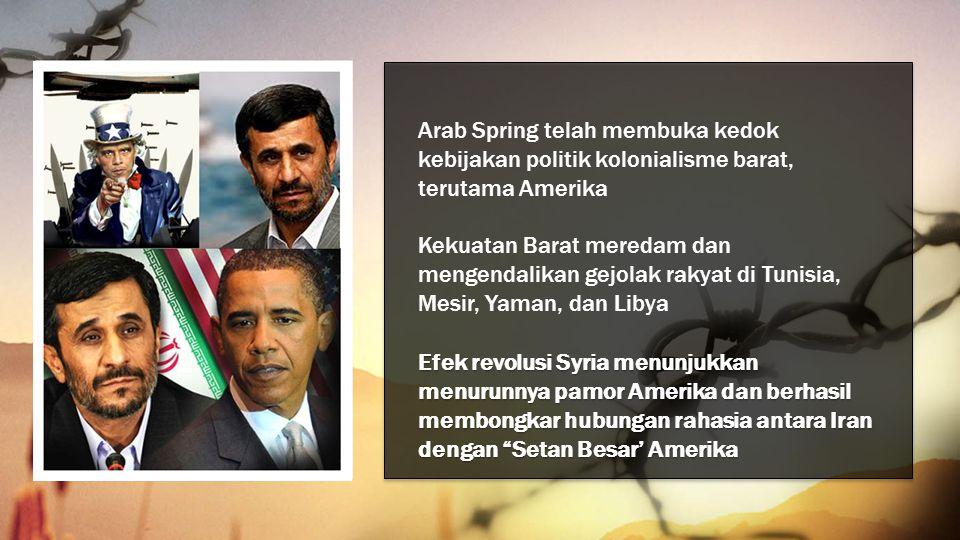 Arab Spring telah membuka kedok kebijakan politik kolonialisme barat, terutama Amerika Kekuatan Barat meredam dan mengendalikan gejolak rakyat di Tuni