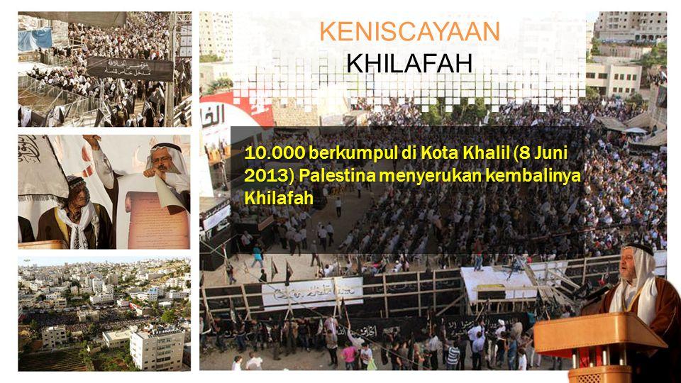 10.000 berkumpul di Kota Khalil (8 Juni 2013) Palestina menyerukan kembalinya Khilafah KENISCAYAAN KHILAFAH
