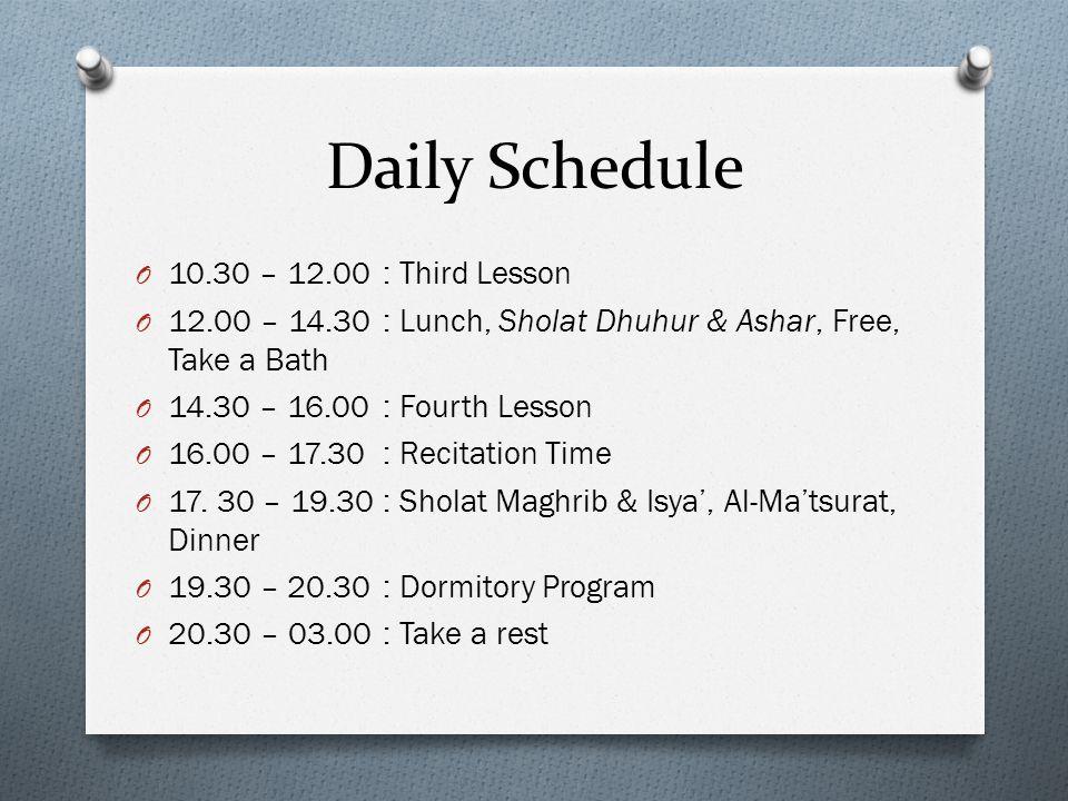 Daily Schedule O 10.30 – 12.00: Third Lesson O 12.00 – 14.30: Lunch, Sholat Dhuhur & Ashar, Free, Take a Bath O 14.30 – 16.00: Fourth Lesson O 16.00 – 17.30: Recitation Time O 17.