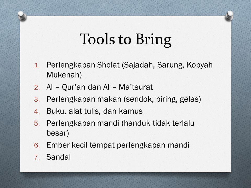 Tools to Bring 1.Perlengkapan Sholat (Sajadah, Sarung, Kopyah Mukenah) 2.