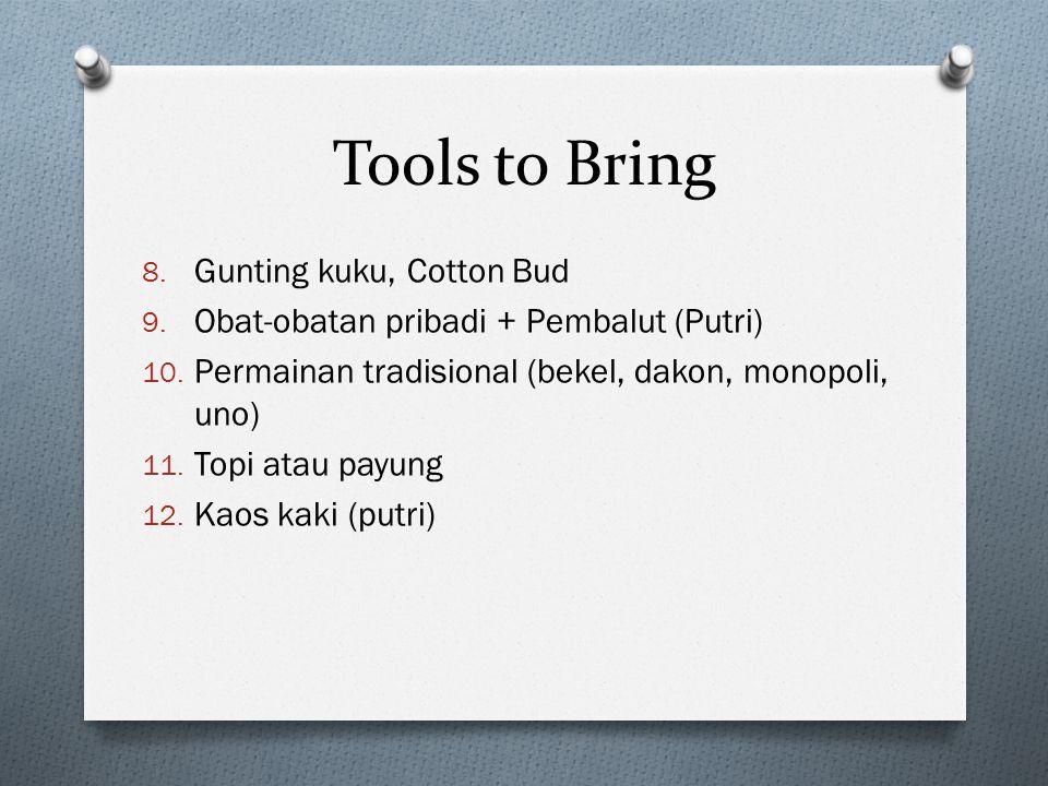 Tools to Bring 8.Gunting kuku, Cotton Bud 9. Obat-obatan pribadi + Pembalut (Putri) 10.