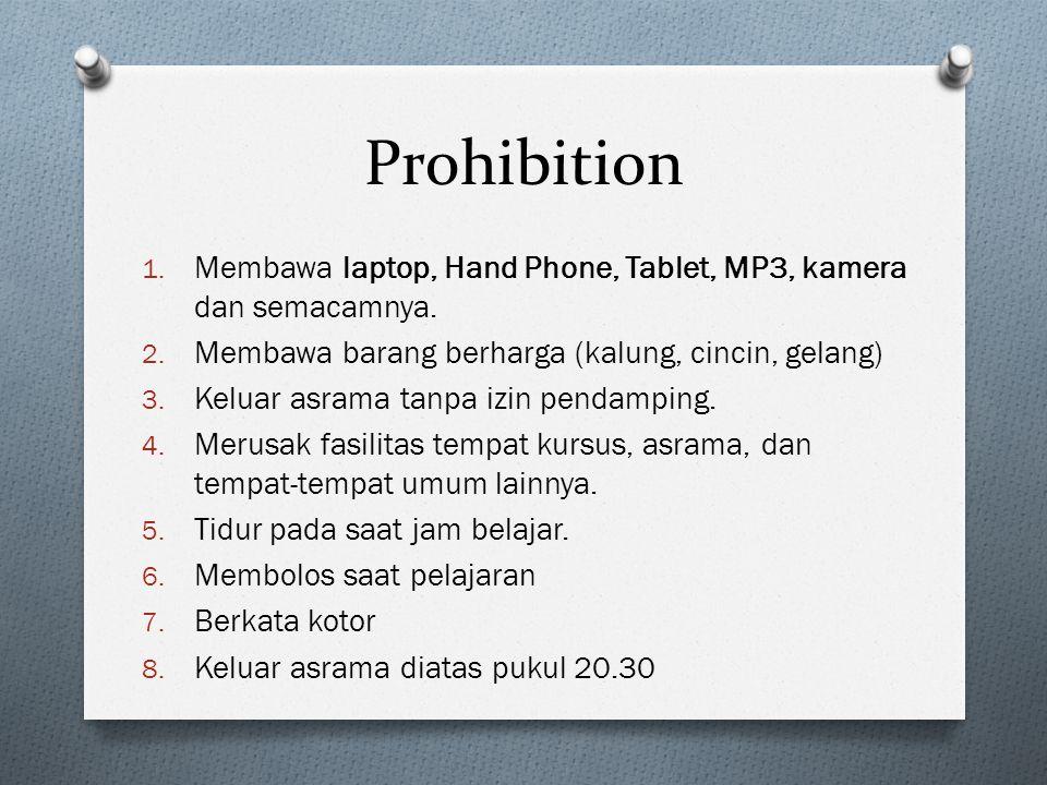 Prohibition 1.Membawa laptop, Hand Phone, Tablet, MP3, kamera dan semacamnya.