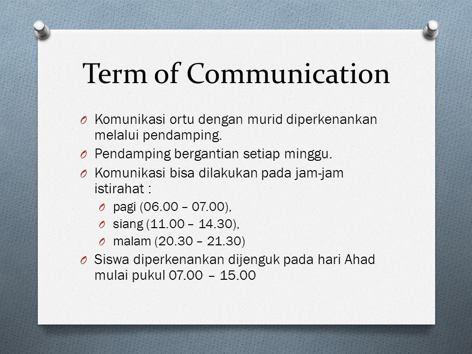 Term of Communication O Komunikasi ortu dengan murid diperkenankan melalui pendamping.