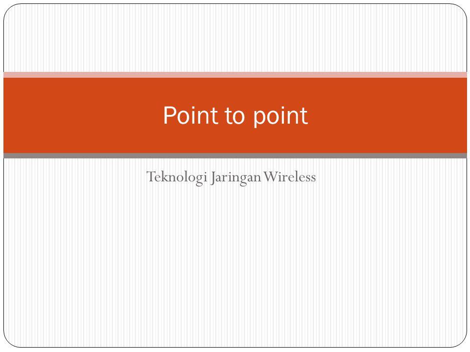 Teknologi Jaringan Wireless Point to point