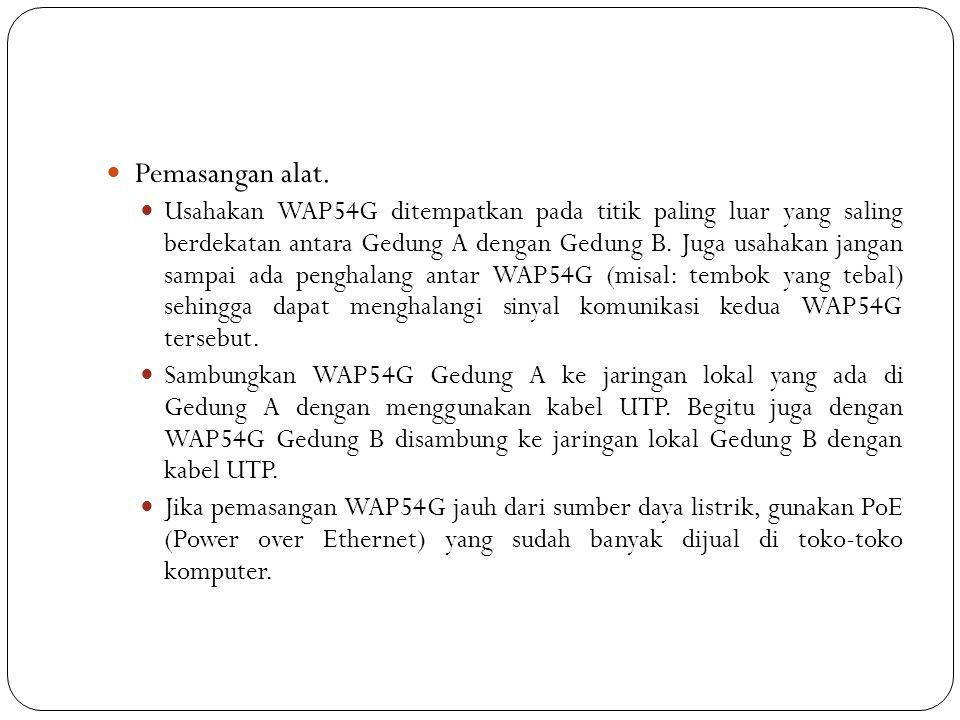  Pemasangan alat.  Usahakan WAP54G ditempatkan pada titik paling luar yang saling berdekatan antara Gedung A dengan Gedung B. Juga usahakan jangan s