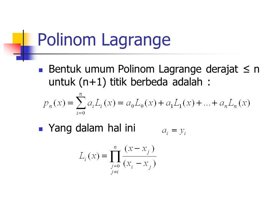 Polinom Lagrange  Bentuk umum Polinom Lagrange derajat ≤ n untuk (n+1) titik berbeda adalah :  Yang dalam hal ini