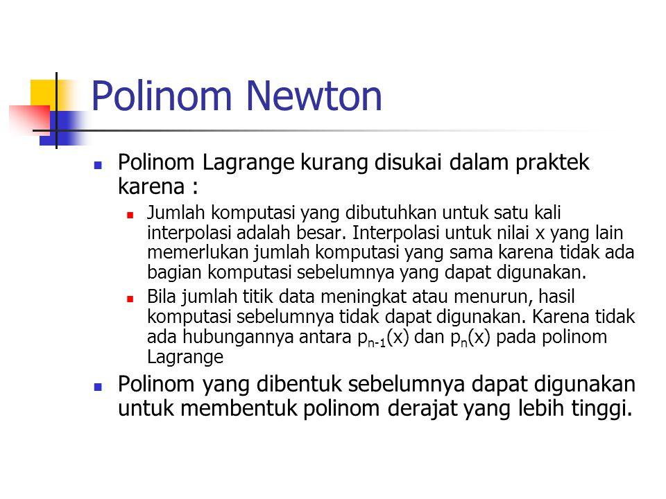 Polinom Newton  Polinom Lagrange kurang disukai dalam praktek karena :  Jumlah komputasi yang dibutuhkan untuk satu kali interpolasi adalah besar. I