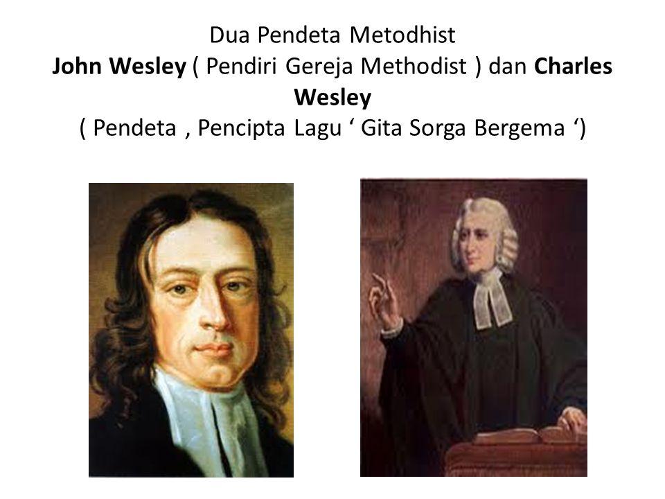 Dua Pendeta Metodhist John Wesley ( Pendiri Gereja Methodist ) dan Charles Wesley ( Pendeta, Pencipta Lagu ' Gita Sorga Bergema ')