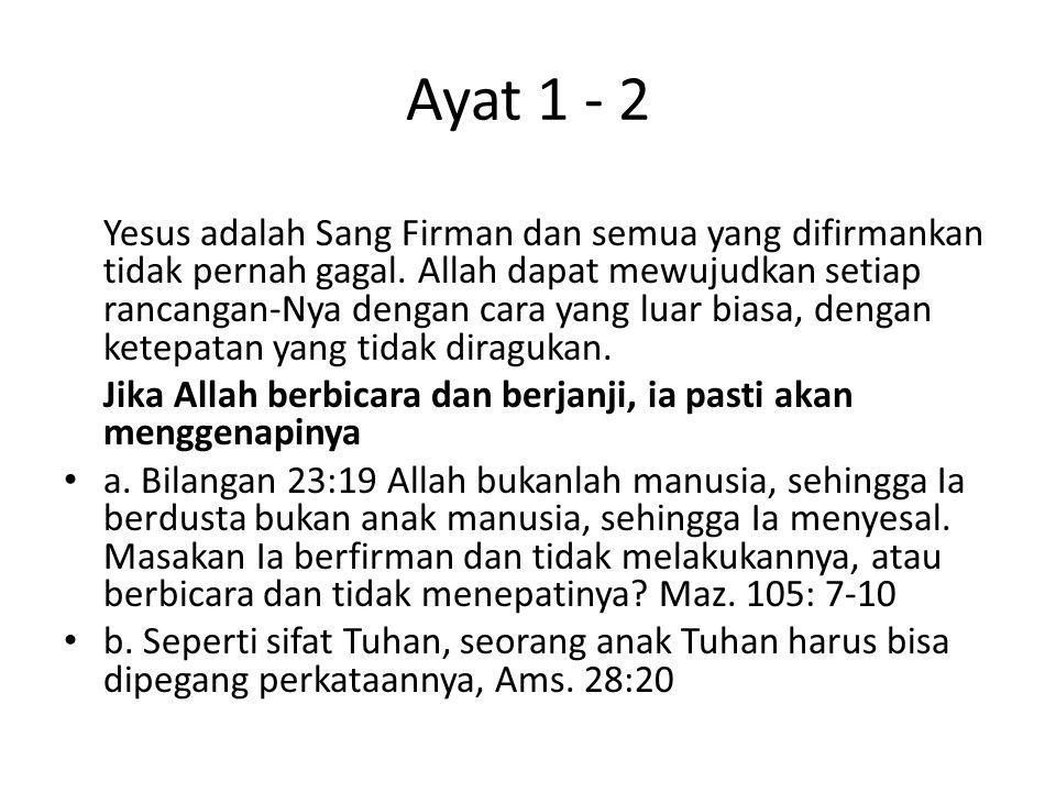 Ayat 1 - 2 Yesus adalah Sang Firman dan semua yang difirmankan tidak pernah gagal. Allah dapat mewujudkan setiap rancangan-Nya dengan cara yang luar b