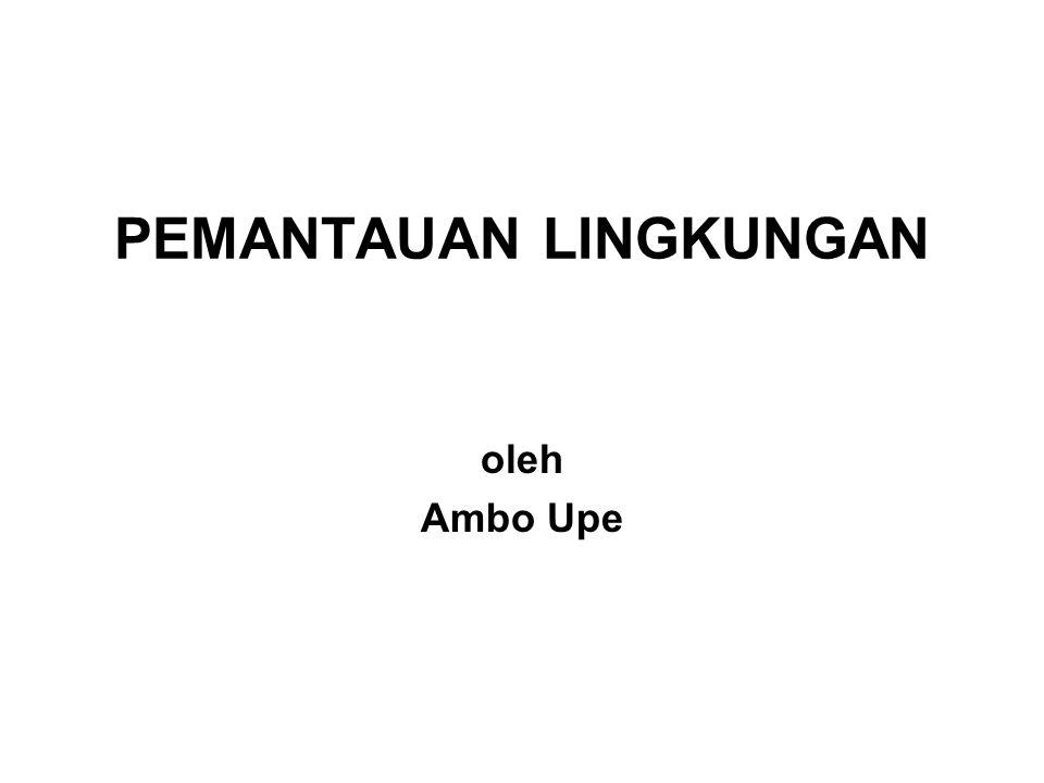 PEMANTAUAN LINGKUNGAN oleh Ambo Upe