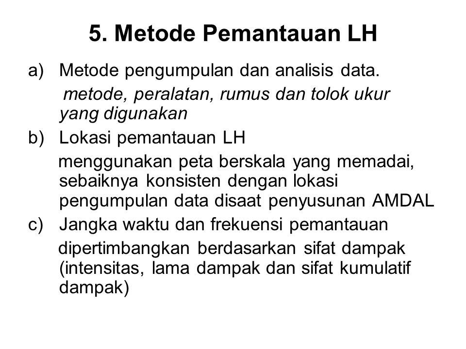 5. Metode Pemantauan LH a)Metode pengumpulan dan analisis data. metode, peralatan, rumus dan tolok ukur yang digunakan b) Lokasi pemantauan LH menggun