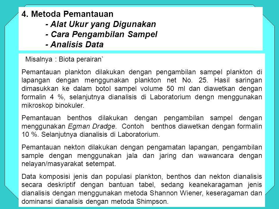 4. Metoda Pemantauan - Alat Ukur yang Digunakan - Cara Pengambilan Sampel - Analisis Data Misalnya : Biota perairan` Pemantauan plankton dilakukan den