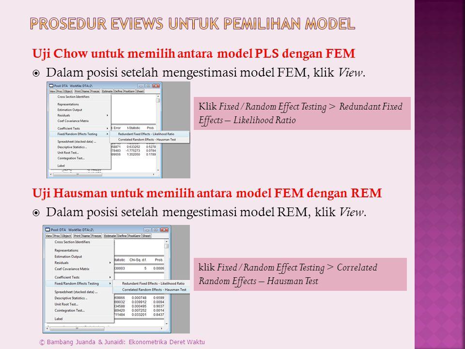 Uji Chow untuk memilih antara model PLS dengan FEM  Dalam posisi setelah mengestimasi model FEM, klik View. Uji Hausman untuk memilih antara model FE