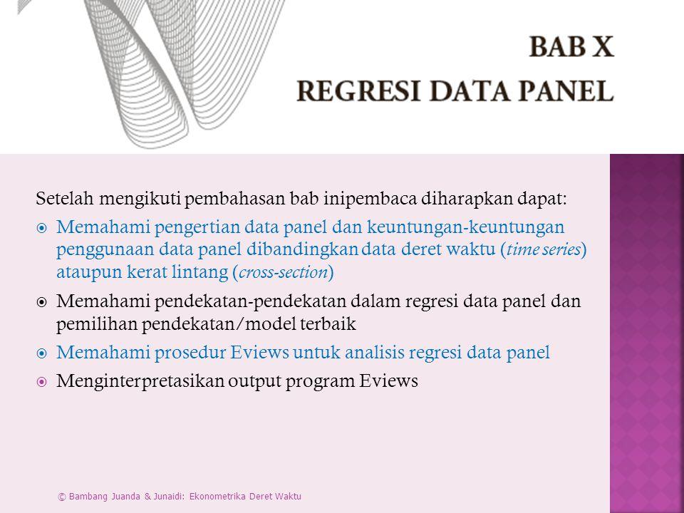 Setelah mengikuti pembahasan bab inipembaca diharapkan dapat:  Memahami pengertian data panel dan keuntungan-keuntungan penggunaan data panel dibandi