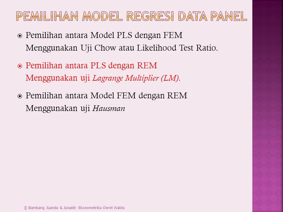  Pemilihan antara Model PLS dengan FEM Menggunakan Uji Chow atau Likelihood Test Ratio.  Pemilihan antara PLS dengan REM Menggunakan uji Lagrange Mu