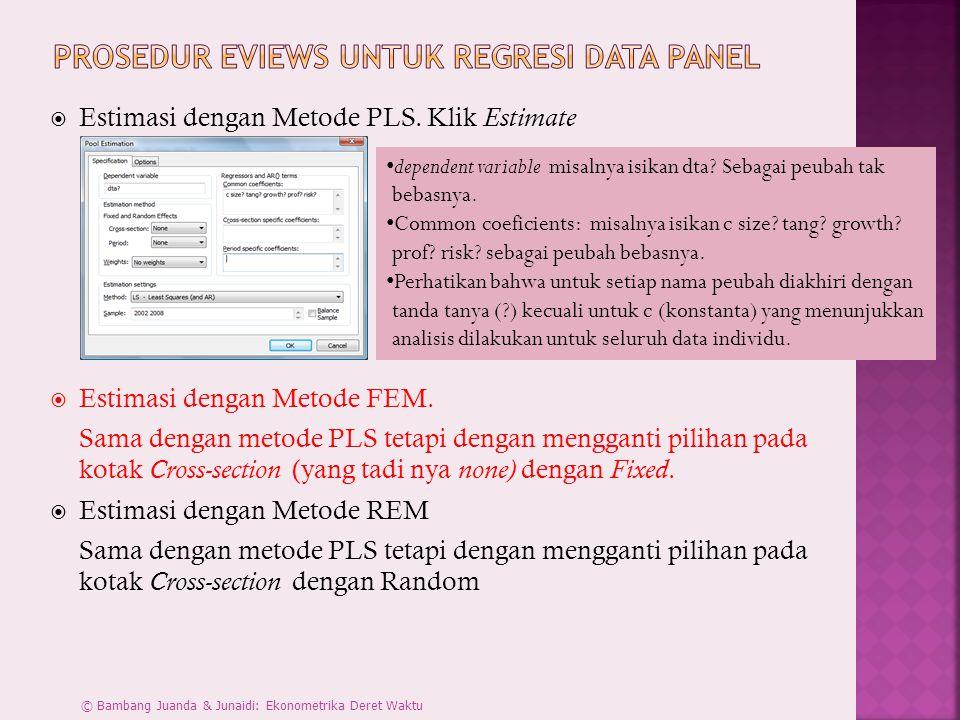  Estimasi dengan Metode PLS. Klik Estimate  Estimasi dengan Metode FEM. Sama dengan metode PLS tetapi dengan mengganti pilihan pada kotak Cross-sect
