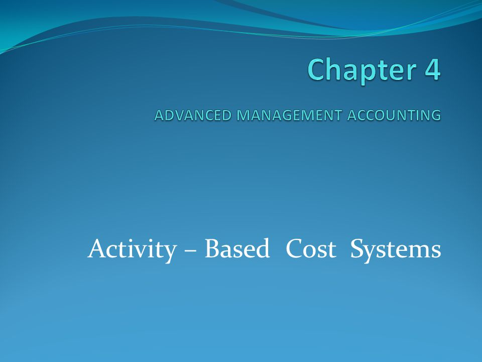 Activity – Based Cost Systems