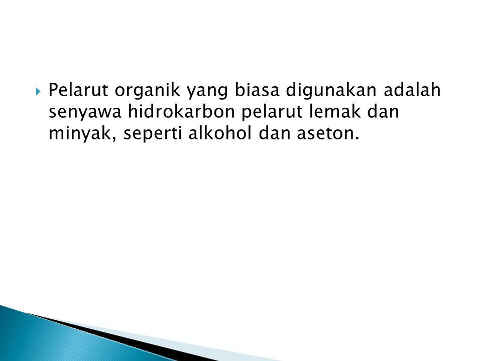  Pelarut organik yang biasa digunakan adalah senyawa hidrokarbon pelarut lemak dan minyak, seperti alkohol dan aseton.