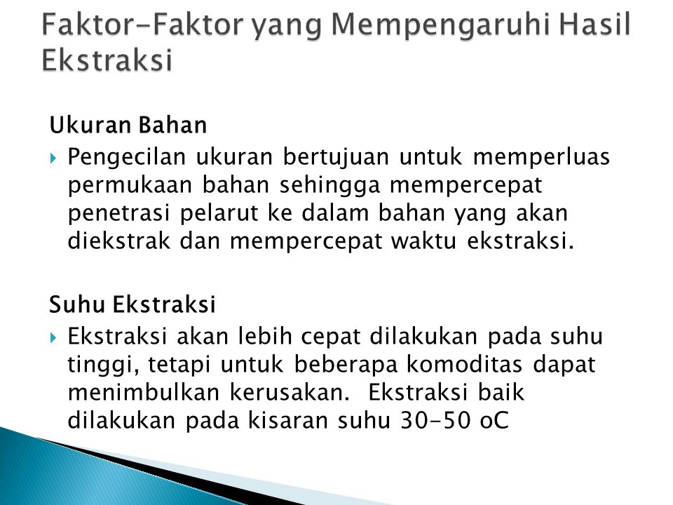 Pelarut  Jenis pelarut yang digunakan merupakan faktor penting dalam ekstraksi.