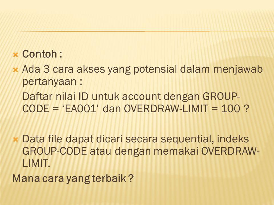  Contoh :  Ada 3 cara akses yang potensial dalam menjawab pertanyaan : Daftar nilai ID untuk account dengan GROUP- CODE = 'EA001' dan OVERDRAW-LIMIT