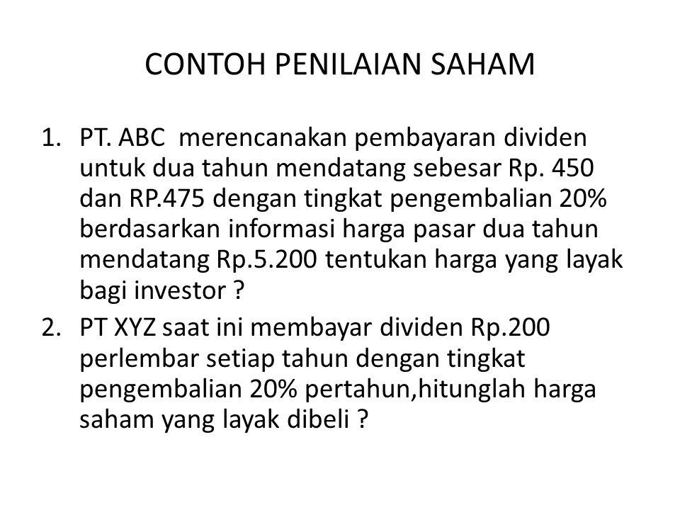 CONTOH PENILAIAN SAHAM 1.PT. ABC merencanakan pembayaran dividen untuk dua tahun mendatang sebesar Rp. 450 dan RP.475 dengan tingkat pengembalian 20%