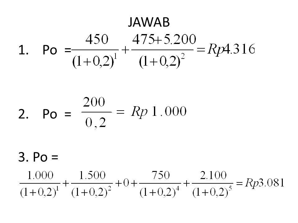 JAWAB 1.Po = 2.Po = 3. Po =