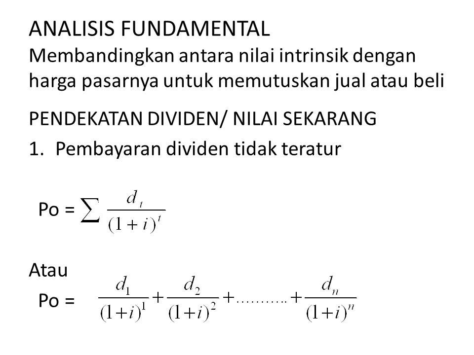 ANALISIS FUNDAMENTAL Membandingkan antara nilai intrinsik dengan harga pasarnya untuk memutuskan jual atau beli PENDEKATAN DIVIDEN/ NILAI SEKARANG 1.P
