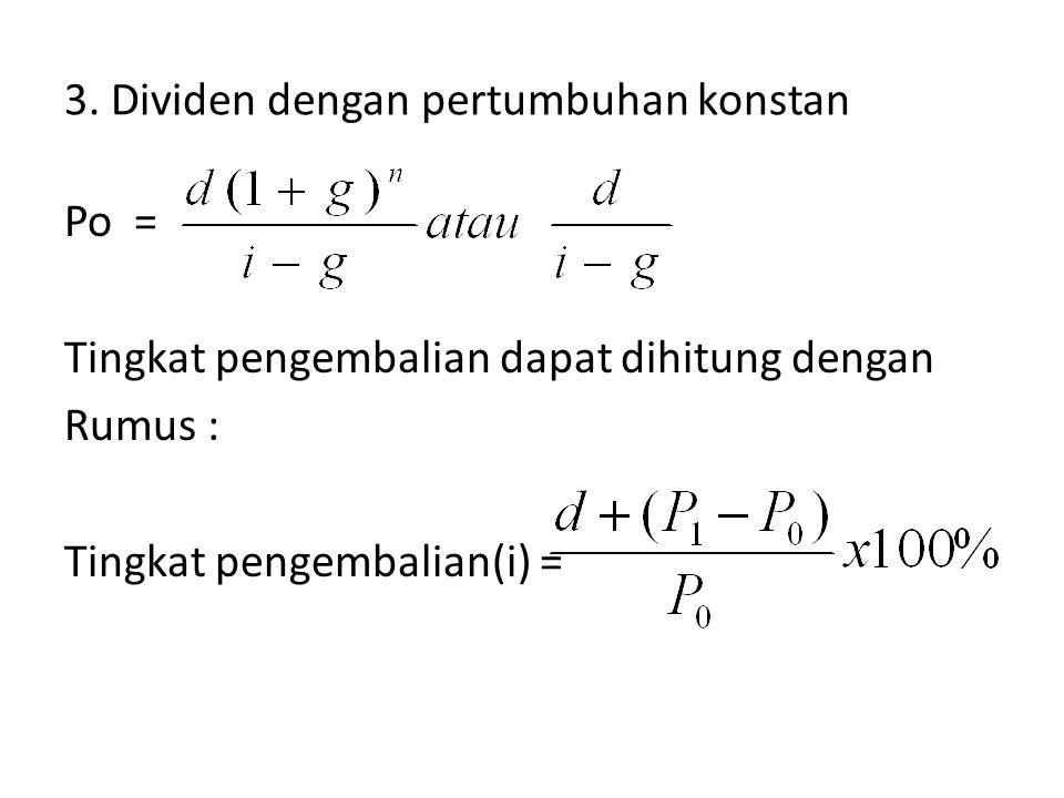 3. Dividen dengan pertumbuhan konstan Po = Tingkat pengembalian dapat dihitung dengan Rumus : Tingkat pengembalian(i) =