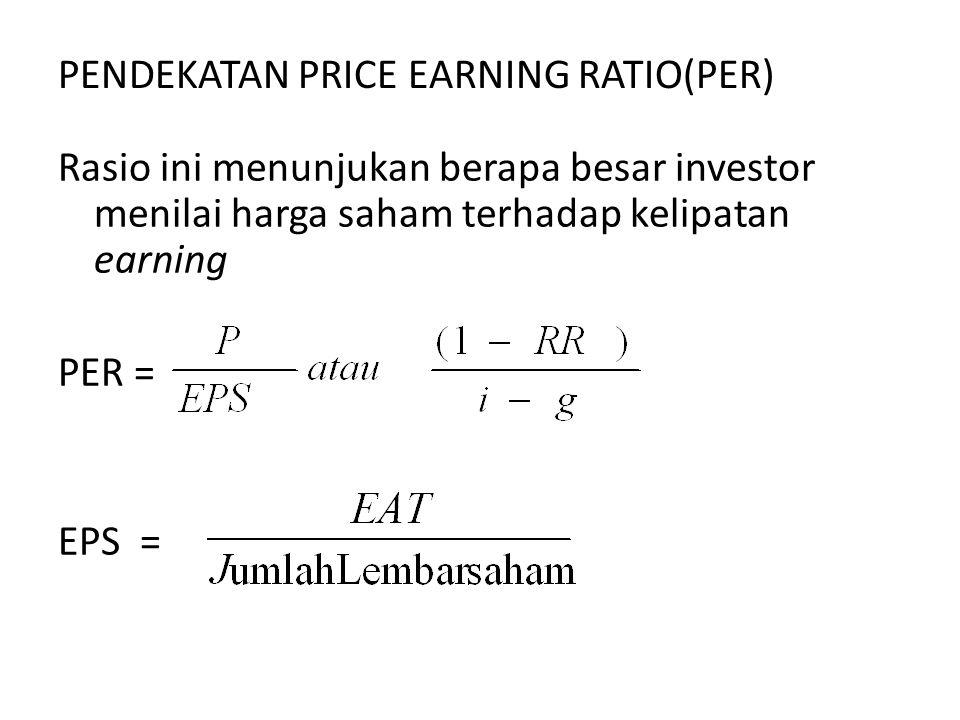 PENDEKATAN PRICE EARNING RATIO(PER) Rasio ini menunjukan berapa besar investor menilai harga saham terhadap kelipatan earning PER = EPS =