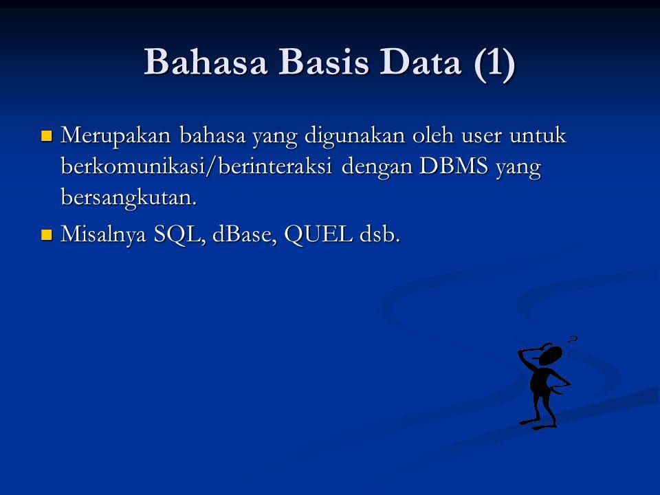 Bahasa Basis Data (1)  Merupakan bahasa yang digunakan oleh user untuk berkomunikasi/berinteraksi dengan DBMS yang bersangkutan.  Misalnya SQL, dBas