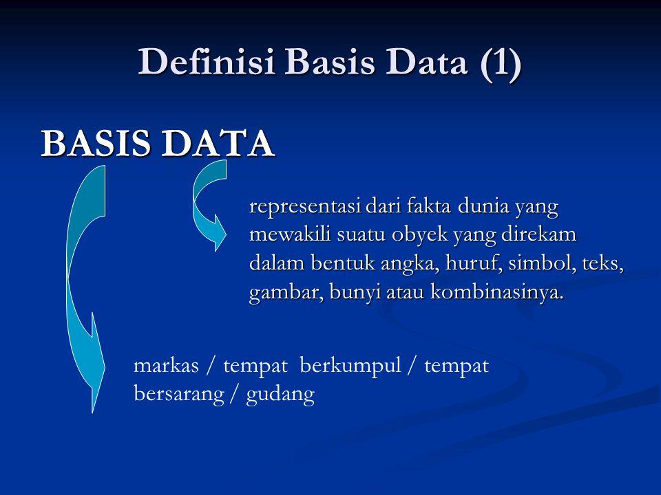 Definisi Basis Data (1) BASIS DATA representasi dari fakta dunia yang mewakili suatu obyek yang direkam dalam bentuk angka, huruf, simbol, teks, gamba