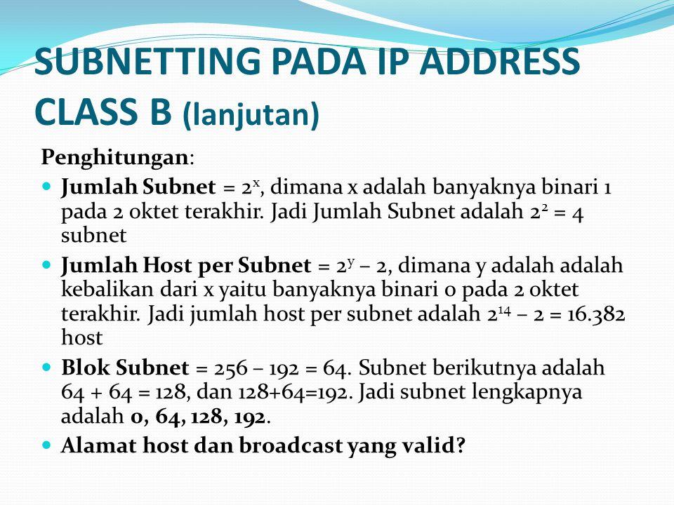 SUBNETTING PADA IP ADDRESS CLASS B (lanjutan) Penghitungan:  Jumlah Subnet = 2 x, dimana x adalah banyaknya binari 1 pada 2 oktet terakhir.