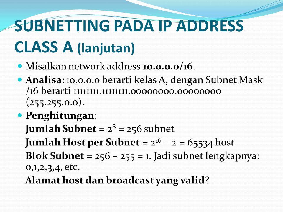 SUBNETTING PADA IP ADDRESS CLASS A (lanjutan)  Misalkan network address 10.0.0.0/16.