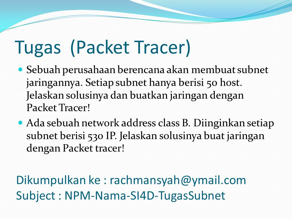 Tugas (Packet Tracer)  Sebuah perusahaan berencana akan membuat subnet jaringannya.