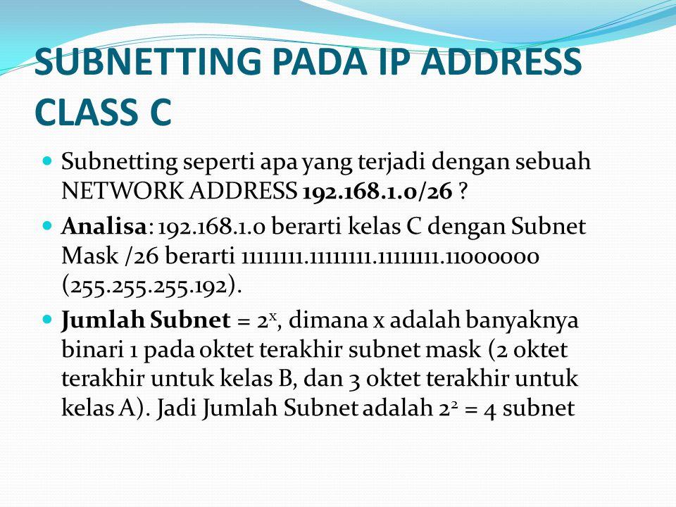 SUBNETTING PADA IP ADDRESS CLASS C  Subnetting seperti apa yang terjadi dengan sebuah NETWORK ADDRESS 192.168.1.0/26 .