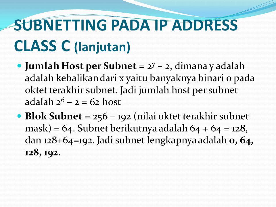 SUBNETTING PADA IP ADDRESS CLASS C (lanjutan)  Jumlah Host per Subnet = 2 y – 2, dimana y adalah adalah kebalikan dari x yaitu banyaknya binari 0 pada oktet terakhir subnet.