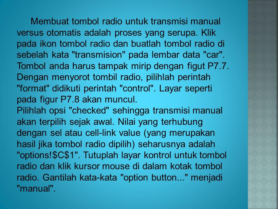 Membuat tombol radio untuk transmisi manual versus otomatis adalah proses yang serupa. Klik pada ikon tombol radio dan buatlah tombol radio di sebelah