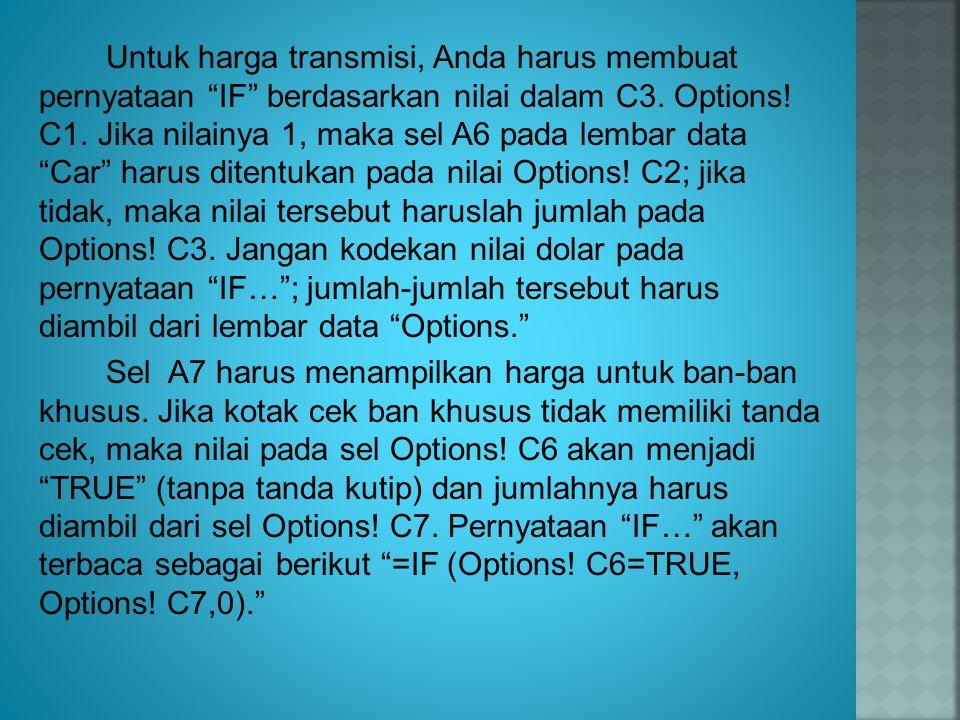 "Untuk harga transmisi, Anda harus membuat pernyataan ""IF"" berdasarkan nilai dalam C3. Options! C1. Jika nilainya 1, maka sel A6 pada lembar data ""Car"""