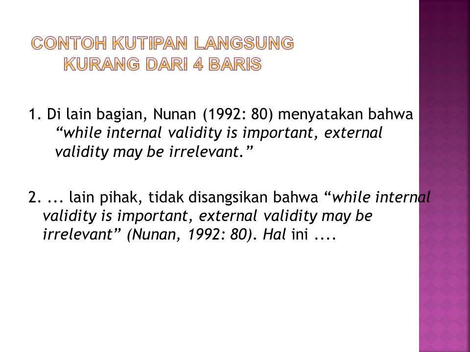 "1. Di lain bagian, Nunan (1992: 80) menyatakan bahwa ""while internal validity is important, external validity may be irrelevant."" 2.... lain pihak, ti"