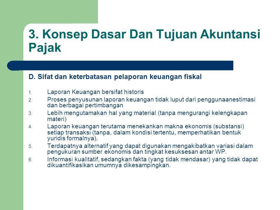 3.Konsep Dasar Dan Tujuan Akuntansi Pajak D. Sifat dan keterbatasan pelaporan keuangan fiskal 1.