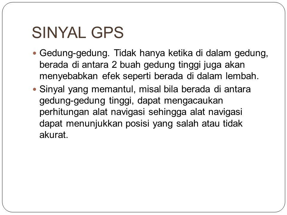 SINYAL GPS  Gedung-gedung. Tidak hanya ketika di dalam gedung, berada di antara 2 buah gedung tinggi juga akan menyebabkan efek seperti berada di dal