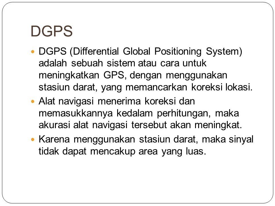 DGPS  DGPS (Differential Global Positioning System) adalah sebuah sistem atau cara untuk meningkatkan GPS, dengan menggunakan stasiun darat, yang mem