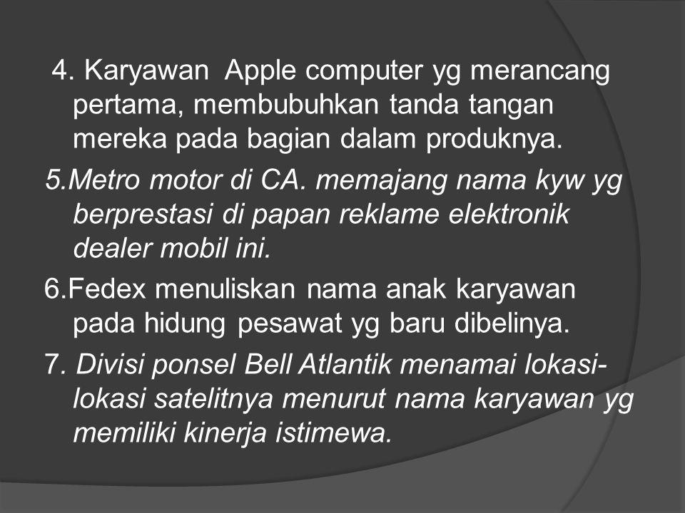 4. Karyawan Apple computer yg merancang pertama, membubuhkan tanda tangan mereka pada bagian dalam produknya. 5.Metro motor di CA. memajang nama kyw y