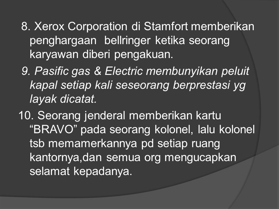 8. Xerox Corporation di Stamfort memberikan penghargaan bellringer ketika seorang karyawan diberi pengakuan. 9. Pasific gas & Electric membunyikan pel