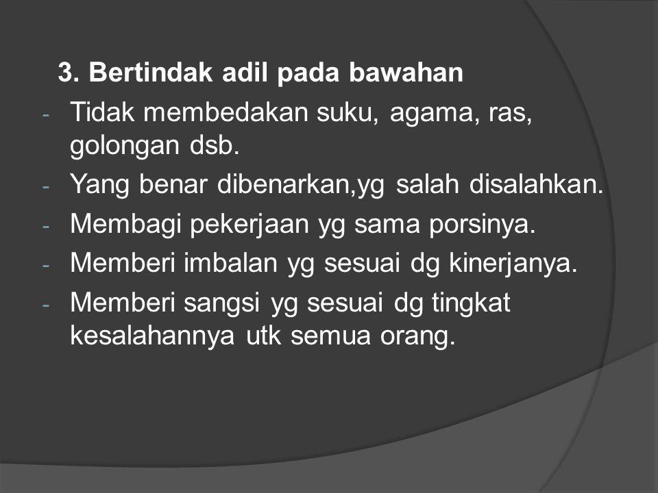 4.Menghargai masukan bawahan. - Jangan menilai masukan dari orang yg memberi masukan.
